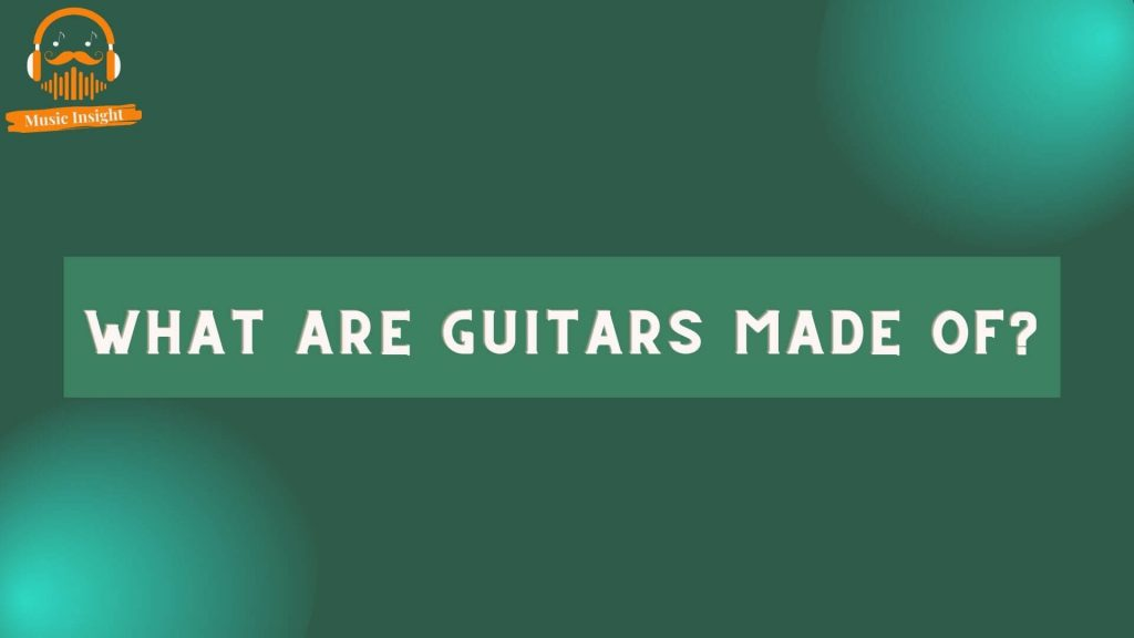 what are guitars made of