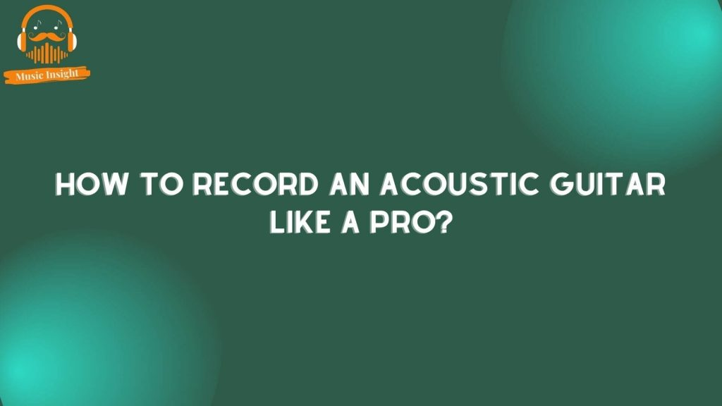 how to record an acoustic guitar like a pro