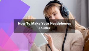 How To Make Your Headphones Louder