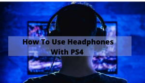 How To Use Headphones With PS4