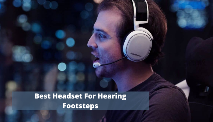 Best Headset For Hearing Footsteps