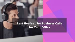 Best Headset For Business Calls For Your Office
