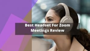 Best Headset For Zoom Meetings Review